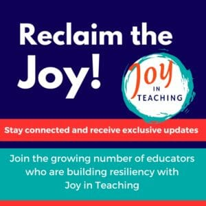 Reclaim the Joy - Join the growing number of educators who are building resilience with Joy in Teaching