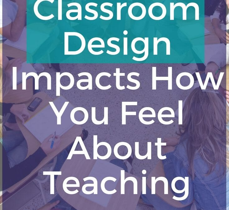 Your Classroom Design Impacts How You Feel About Teaching