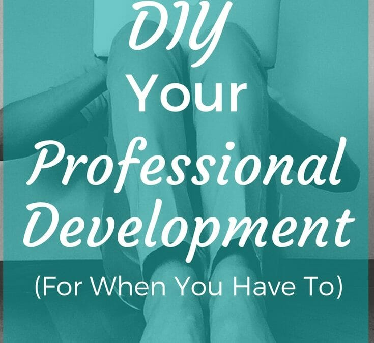 How to DIY Your Professional Development (for when you have to)