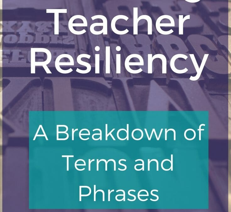 Decoding Teacher Resiliency – A Breakdown of Terms & Phrases