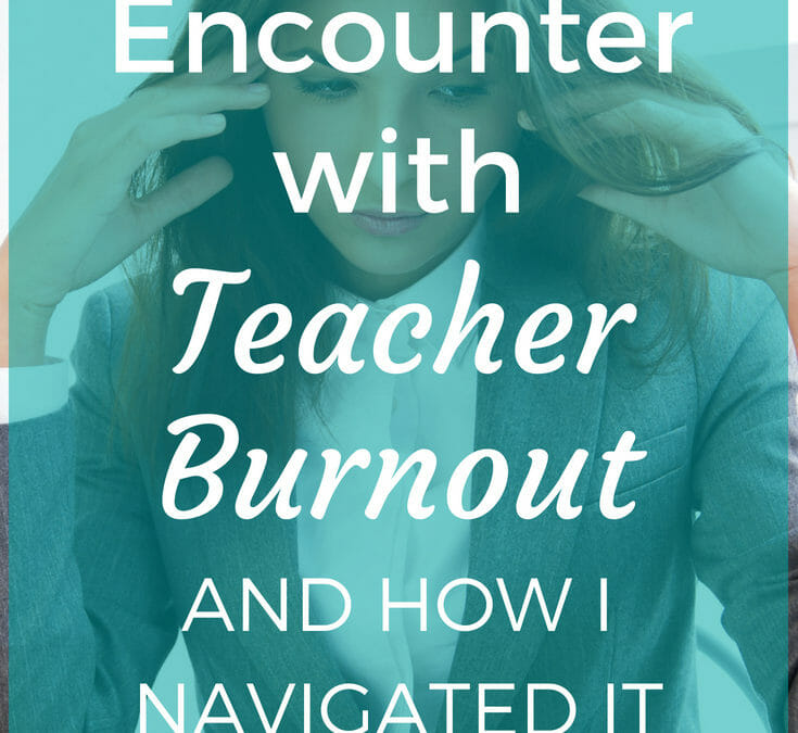 My Close Encounter With Teacher Burnout And How I Navigated It